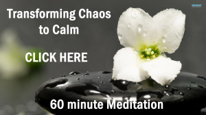 Transforming Chaos to Calm Meditation